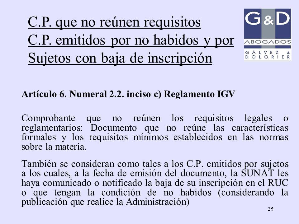 25 C.P. que no reúnen requisitos C.P. emitidos por no habidos y por Sujetos con baja de inscripción Artículo 6. Numeral 2.2. inciso c) Reglamento IGV