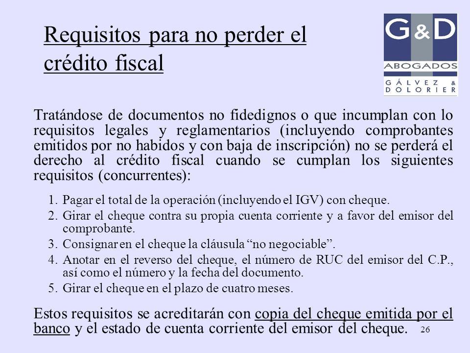 26 Requisitos para no perder el crédito fiscal Tratándose de documentos no fidedignos o que incumplan con lo requisitos legales y reglamentarios (incl