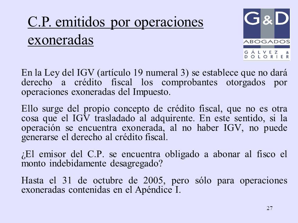27 C.P. emitidos por operaciones exoneradas En la Ley del IGV (artículo 19 numeral 3) se establece que no dará derecho a crédito fiscal los comprobant