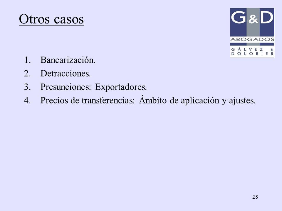 28 1.Bancarización. 2.Detracciones. 3.Presunciones: Exportadores. 4.Precios de transferencias: Ámbito de aplicación y ajustes. Otros casos
