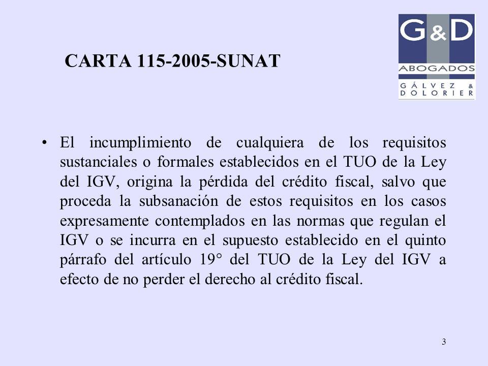 3 CARTA 115-2005-SUNAT El incumplimiento de cualquiera de los requisitos sustanciales o formales establecidos en el TUO de la Ley del IGV, origina la