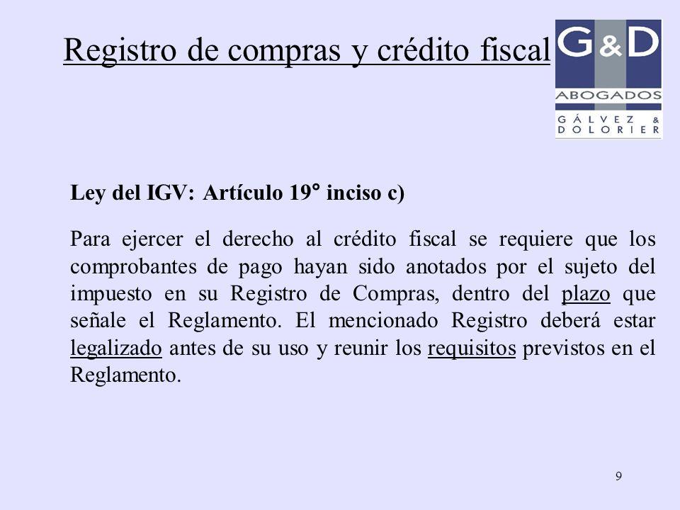 9 Ley del IGV: Artículo 19° inciso c) Para ejercer el derecho al crédito fiscal se requiere que los comprobantes de pago hayan sido anotados por el su