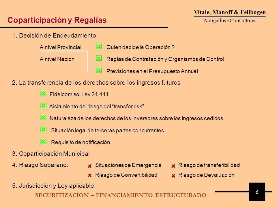 6 Vitale, Manoff & Feilbogen Abogados - Consultores SECURITIZACION – FINANCIAMIENTO ESTRUCTURADO Coparticipación y Regalías 1. Decisión de Endeudamien