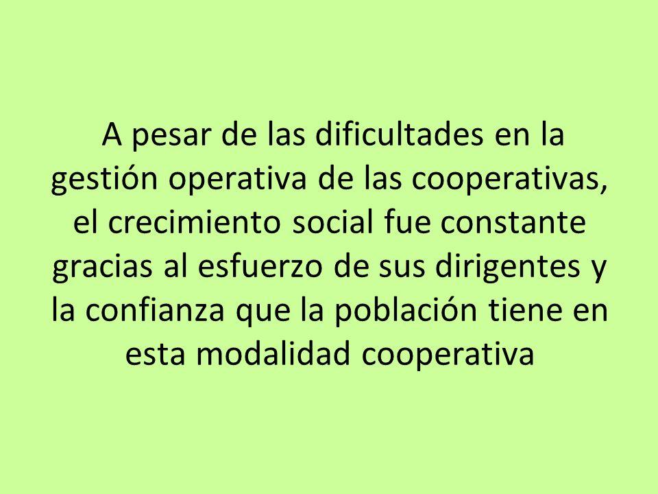 A pesar de las dificultades en la gestión operativa de las cooperativas, el crecimiento social fue constante gracias al esfuerzo de sus dirigentes y la confianza que la población tiene en esta modalidad cooperativa