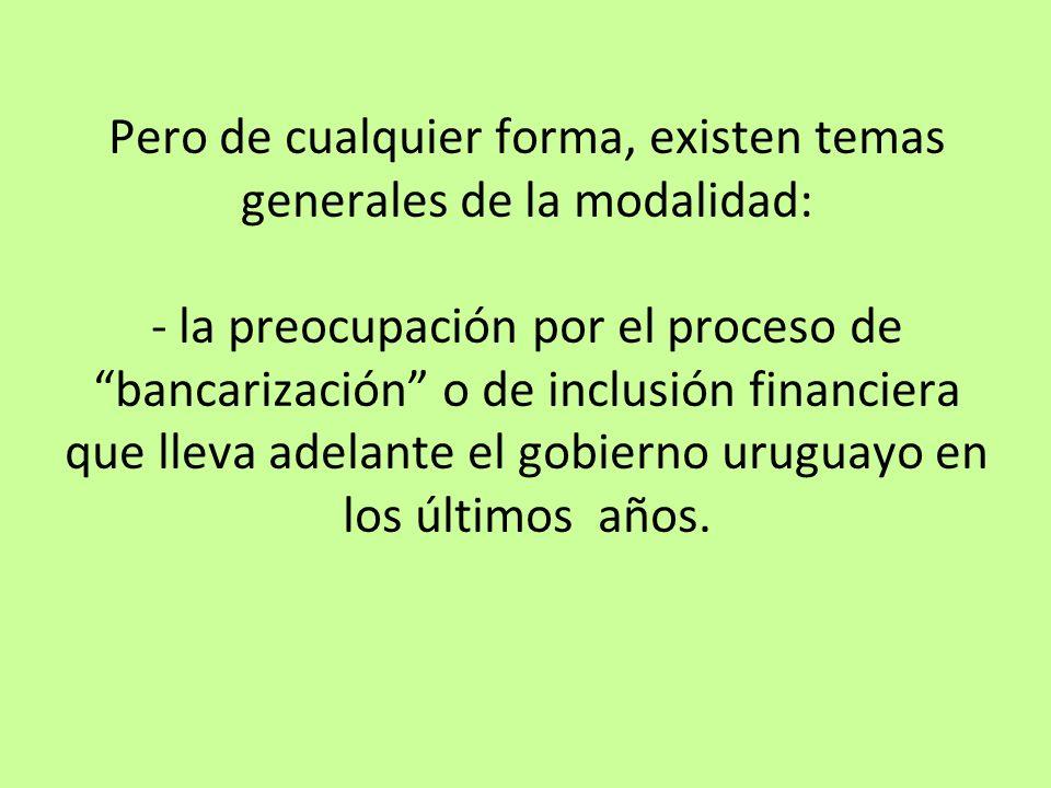 Pero de cualquier forma, existen temas generales de la modalidad: - la preocupación por el proceso de bancarización o de inclusión financiera que llev