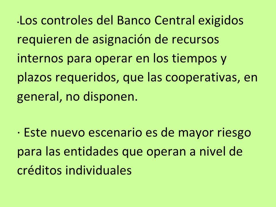 Los controles del Banco Central exigidos requieren de asignación de recursos internos para operar en los tiempos y plazos requeridos, que las cooperativas, en general, no disponen.