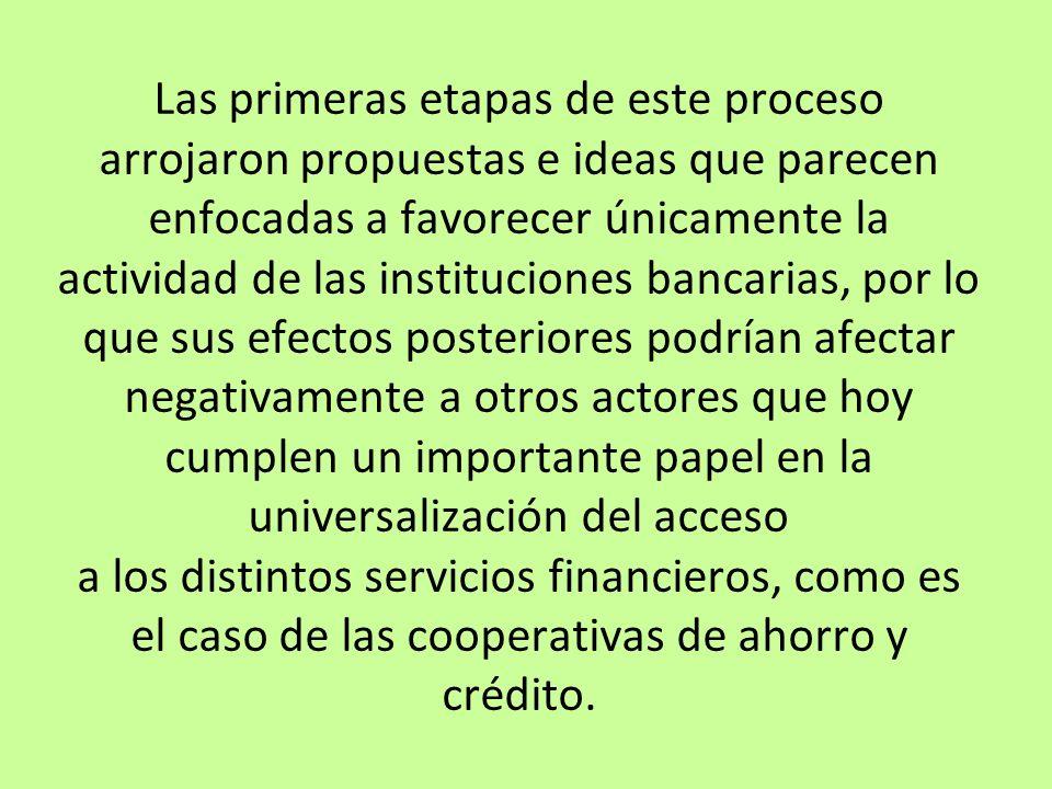 Las primeras etapas de este proceso arrojaron propuestas e ideas que parecen enfocadas a favorecer únicamente la actividad de las instituciones bancar