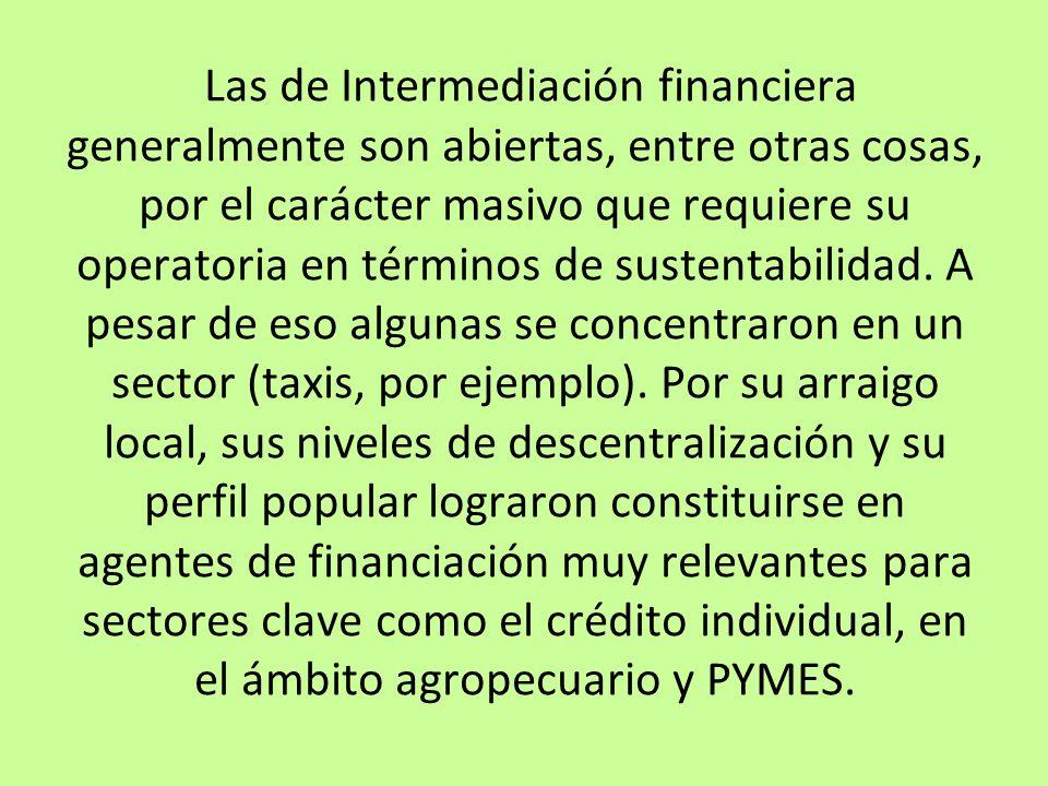 Las de Intermediación financiera generalmente son abiertas, entre otras cosas, por el carácter masivo que requiere su operatoria en términos de susten