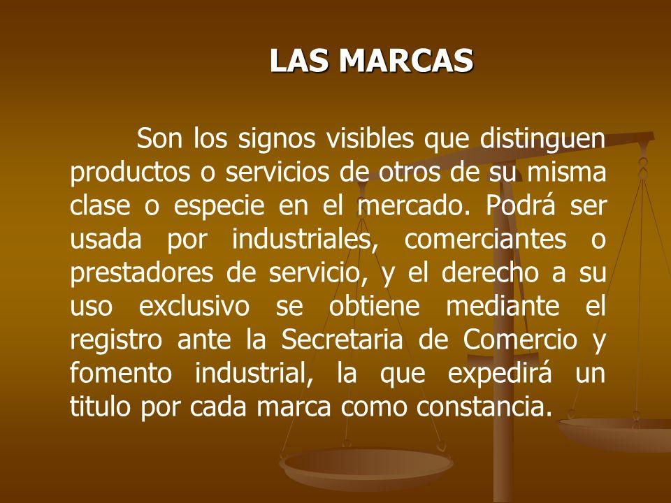 LAS MARCAS Son los signos visibles que distinguen productos o servicios de otros de su misma clase o especie en el mercado. Podrá ser usada por indust