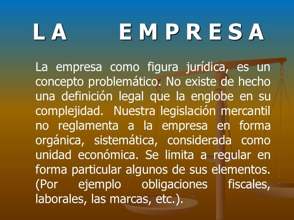 L A E M P R E S A La empresa como figura jurídica, es un concepto problemático. No existe de hecho una definición legal que la englobe en su complejid