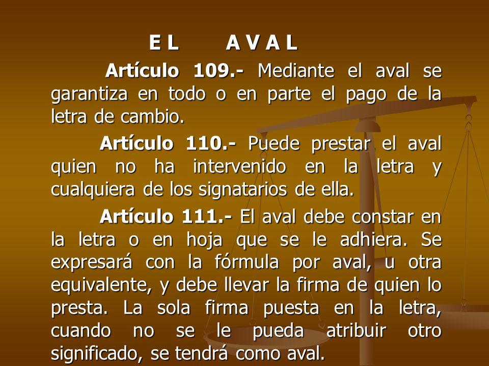 E L A V A L Artículo 109.- Mediante el aval se garantiza en todo o en parte el pago de la letra de cambio. Artículo 109.- Mediante el aval se garantiz