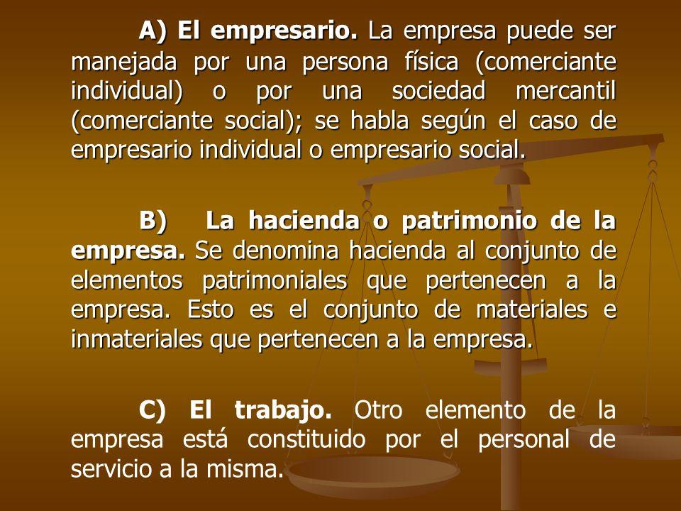 A) El empresario. La empresa puede ser manejada por una persona física (comerciante individual) o por una sociedad mercantil (comerciante social); se