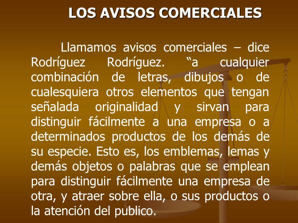 LOS AVISOS COMERCIALES Llamamos avisos comerciales – dice Rodríguez Rodríguez. a cualquier combinación de letras, dibujos o de cualesquiera otros elem