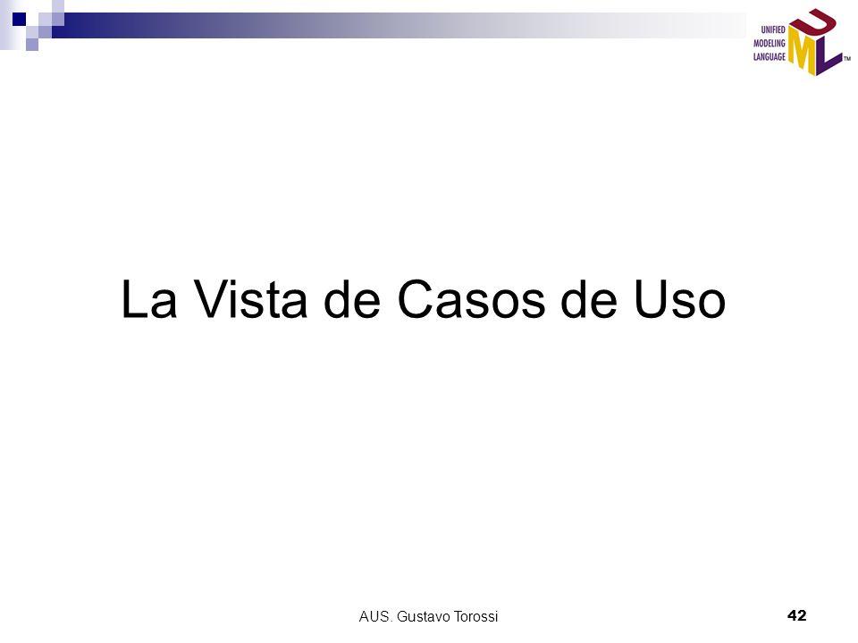 AUS. Gustavo Torossi42 La Vista de Casos de Uso