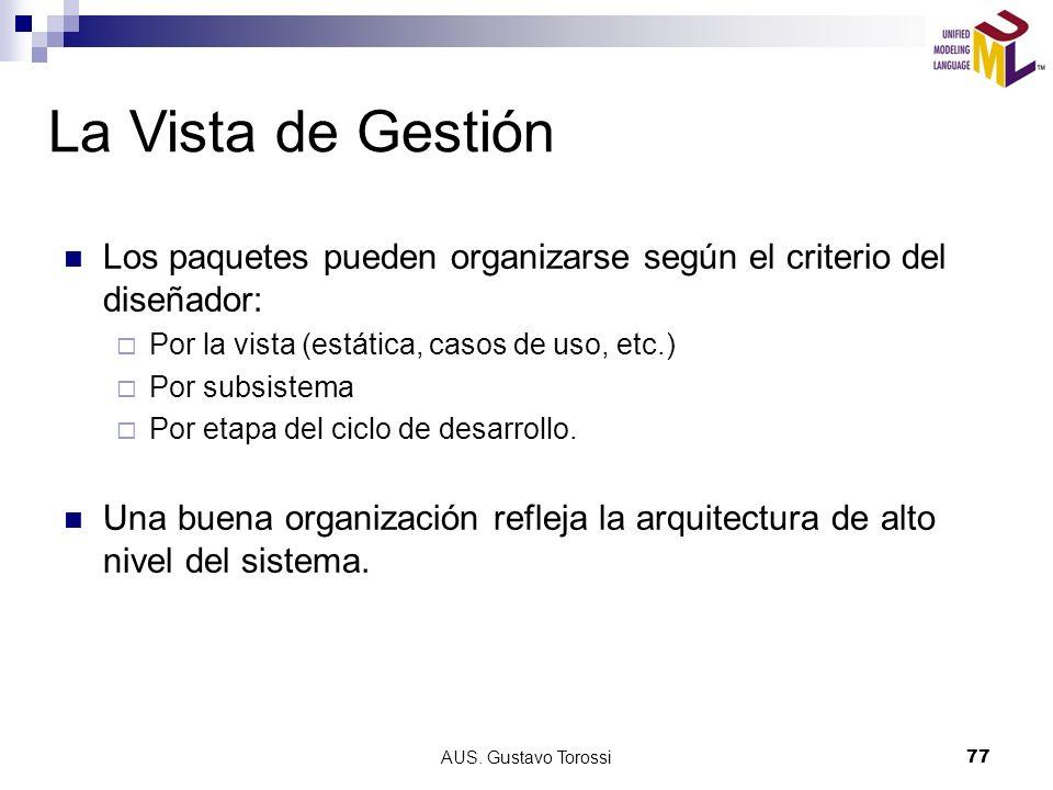 AUS. Gustavo Torossi77 La Vista de Gestión Los paquetes pueden organizarse según el criterio del diseñador: Por la vista (estática, casos de uso, etc.