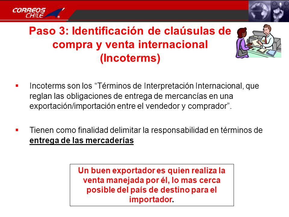 Paso 3: Identificación de claúsulas de compra y venta internacional (Incoterms) Incoterms son los Términos de Interpretación Internacional, que reglan
