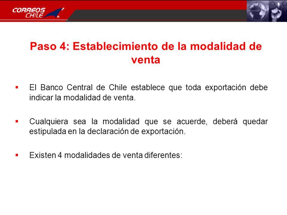Paso 4: Establecimiento de la modalidad de venta El Banco Central de Chile establece que toda exportación debe indicar la modalidad de venta. Cualquie