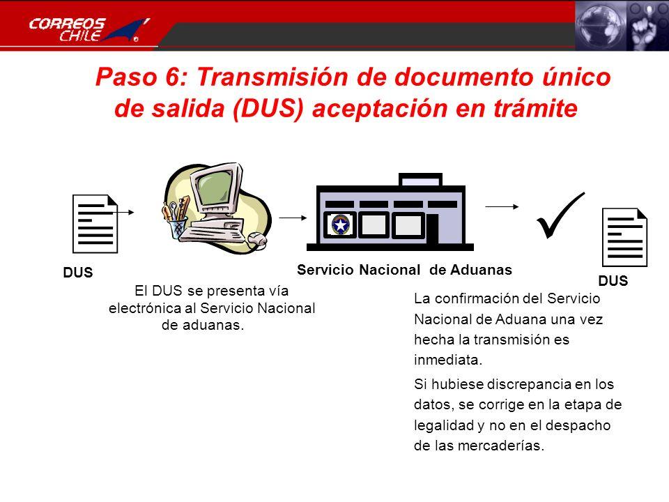 Paso 6: Transmisión de documento único de salida (DUS) aceptación en trámite DUS. El DUS se presenta vía electrónica al Servicio Nacional de aduanas.
