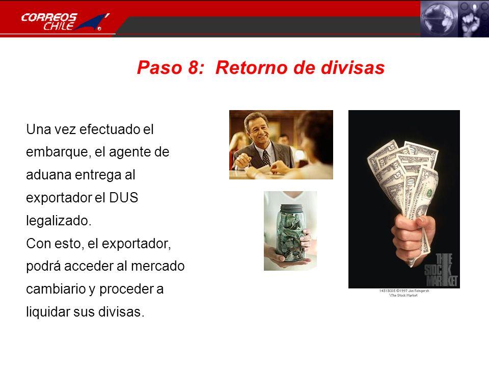 Paso 8: Retorno de divisas Una vez efectuado el embarque, el agente de aduana entrega al exportador el DUS legalizado. Con esto, el exportador, podrá