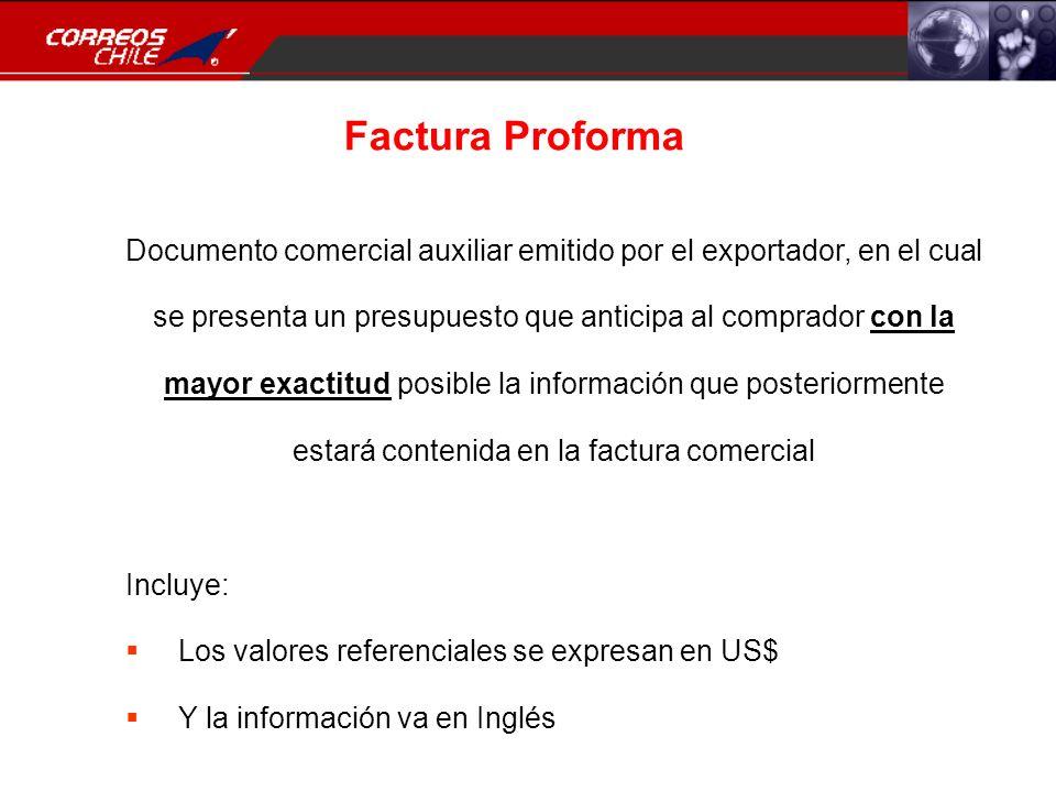 Factura Proforma Documento comercial auxiliar emitido por el exportador, en el cual se presenta un presupuesto que anticipa al comprador con la mayor