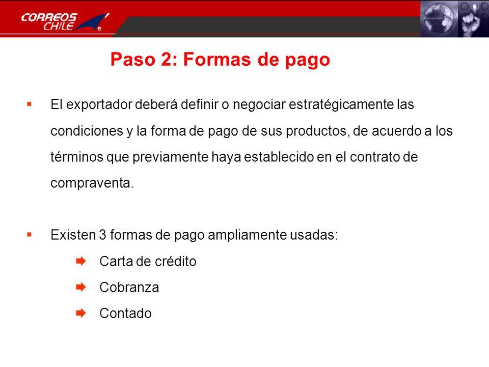 Paso 2: Formas de pago El exportador deberá definir o negociar estratégicamente las condiciones y la forma de pago de sus productos, de acuerdo a los