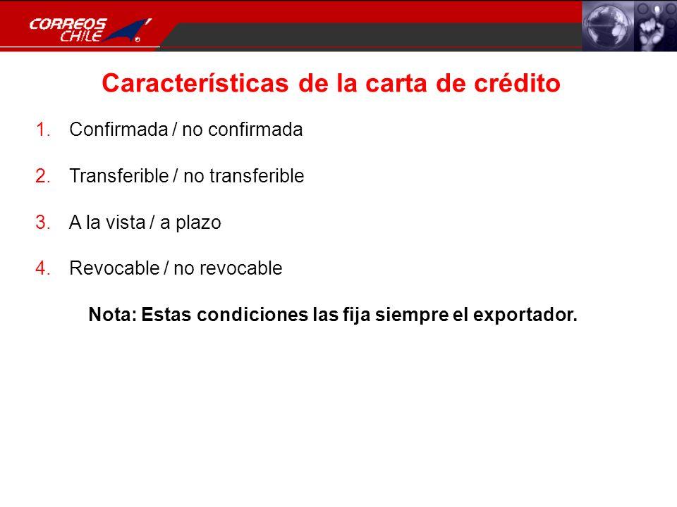 Características de la carta de crédito 1.Confirmada / no confirmada 2.Transferible / no transferible 3.A la vista / a plazo 4.Revocable / no revocable