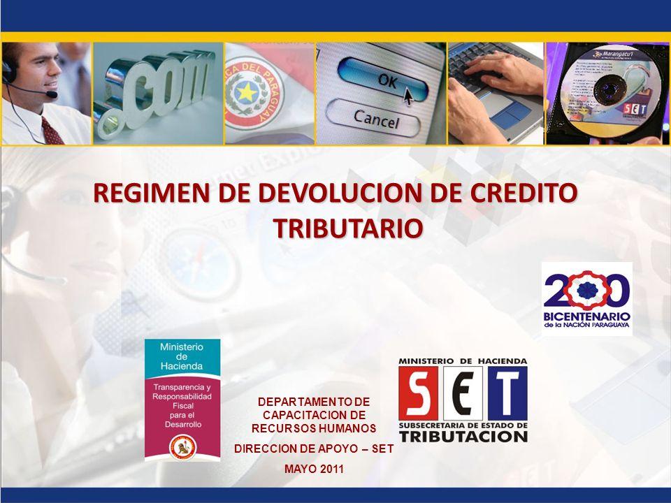REGIMEN DE DEVOLUCION DE CREDITO TRIBUTARIO DEPARTAMENTO DE CAPACITACION DE RECURSOS HUMANOS DIRECCION DE APOYO – SET MAYO 2011