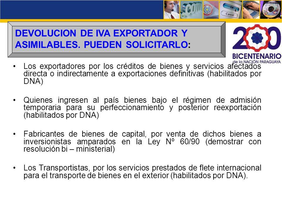 DEVOLUCION DE IVA EXPORTADOR Y ASIMILABLES. PUEDEN SOLICITARLO: Los exportadores por los créditos de bienes y servicios afectados directa o indirectam