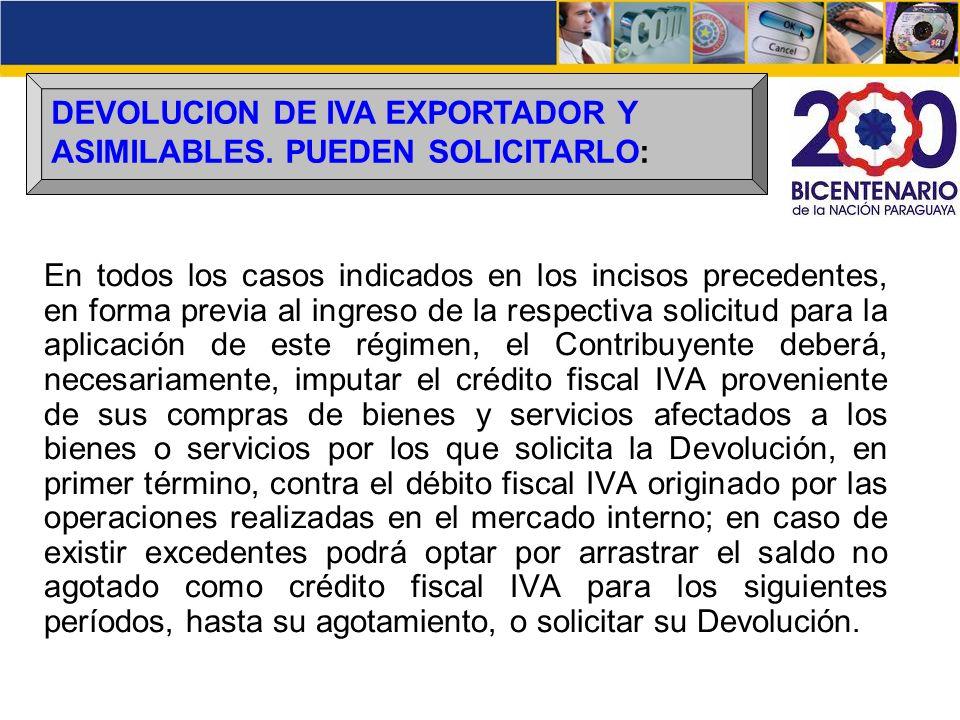 DEVOLUCION DE IVA EXPORTADOR Y ASIMILABLES. PUEDEN SOLICITARLO: En todos los casos indicados en los incisos precedentes, en forma previa al ingreso de