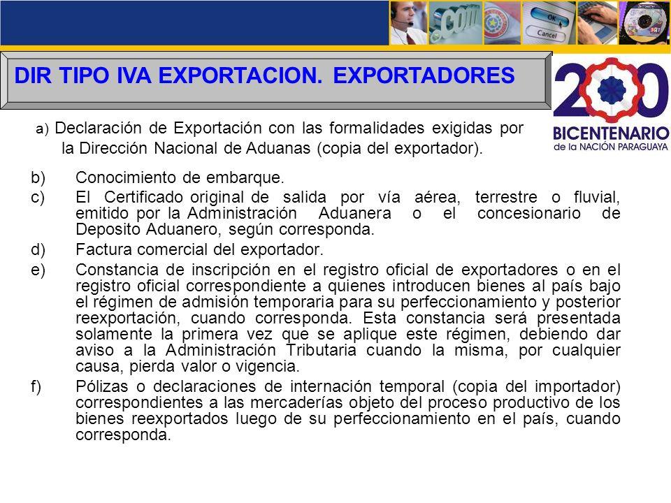 DIR TIPO IVA EXPORTACION. EXPORTADORES b)Conocimiento de embarque. c)El Certificado original de salida por vía aérea, terrestre o fluvial, emitido por