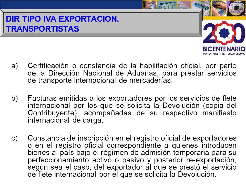 DIR TIPO IVA EXPORTACION. TRANSPORTISTAS a)Certificación o constancia de la habilitación oficial, por parte de la Dirección Nacional de Aduanas, para