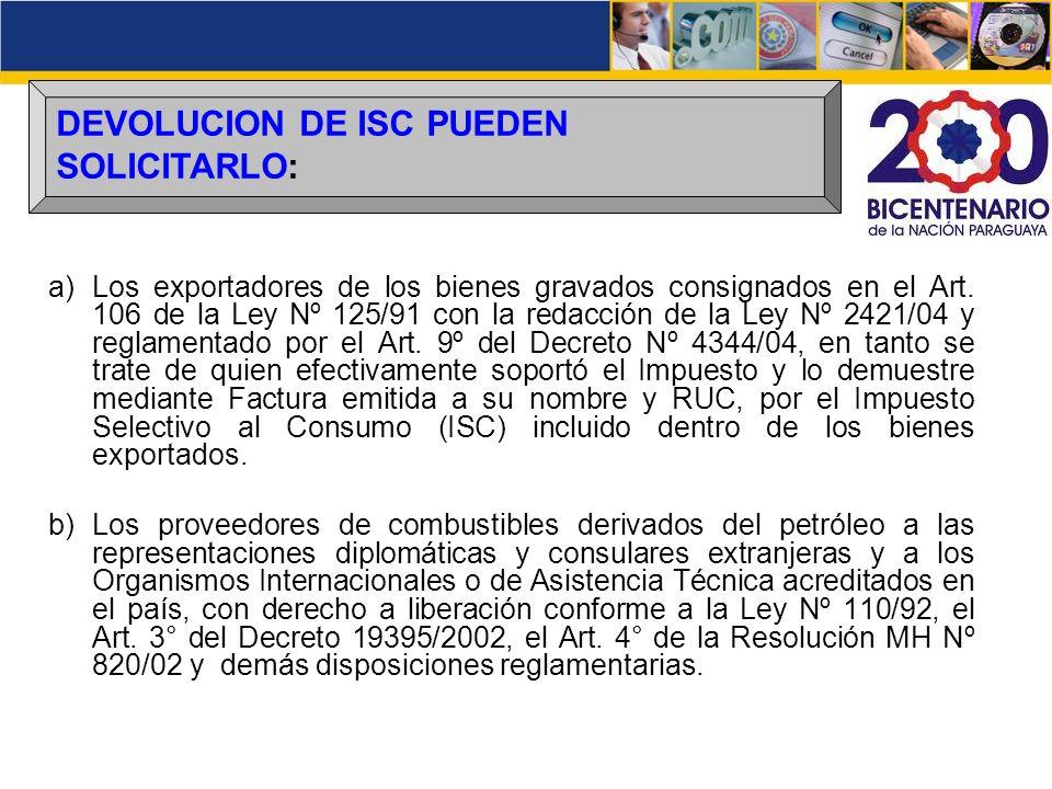 DEVOLUCION DE ISC PUEDEN SOLICITARLO: a)Los exportadores de los bienes gravados consignados en el Art. 106 de la Ley Nº 125/91 con la redacción de la