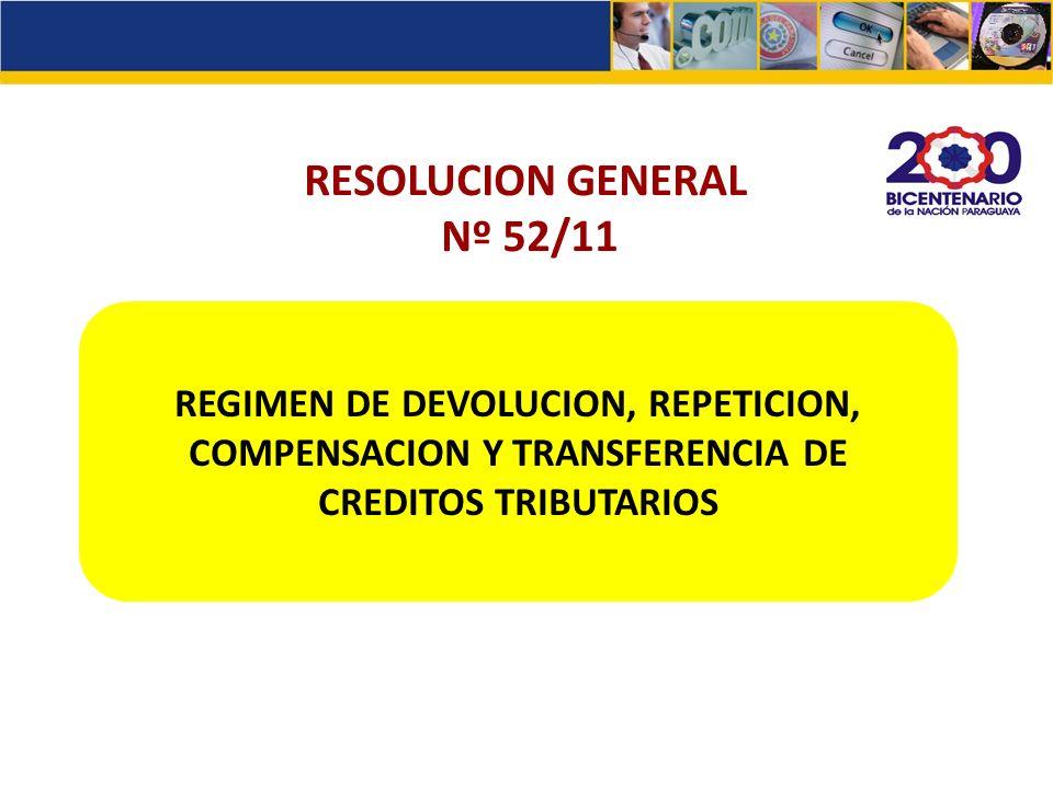 REGIMEN DE CREDITO TRIBUTARIO La Resolución General Nº 52/11 reglamenta procedimientos relativos a: Devolución de impuestos Transferencia de créditos Compensación Acción de repetición
