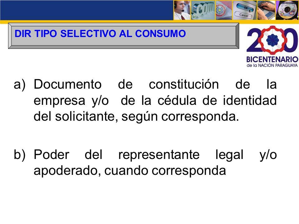 DIR TIPO SELECTIVO AL CONSUMO a)Documento de constitución de la empresa y/o de la cédula de identidad del solicitante, según corresponda. b)Poder del