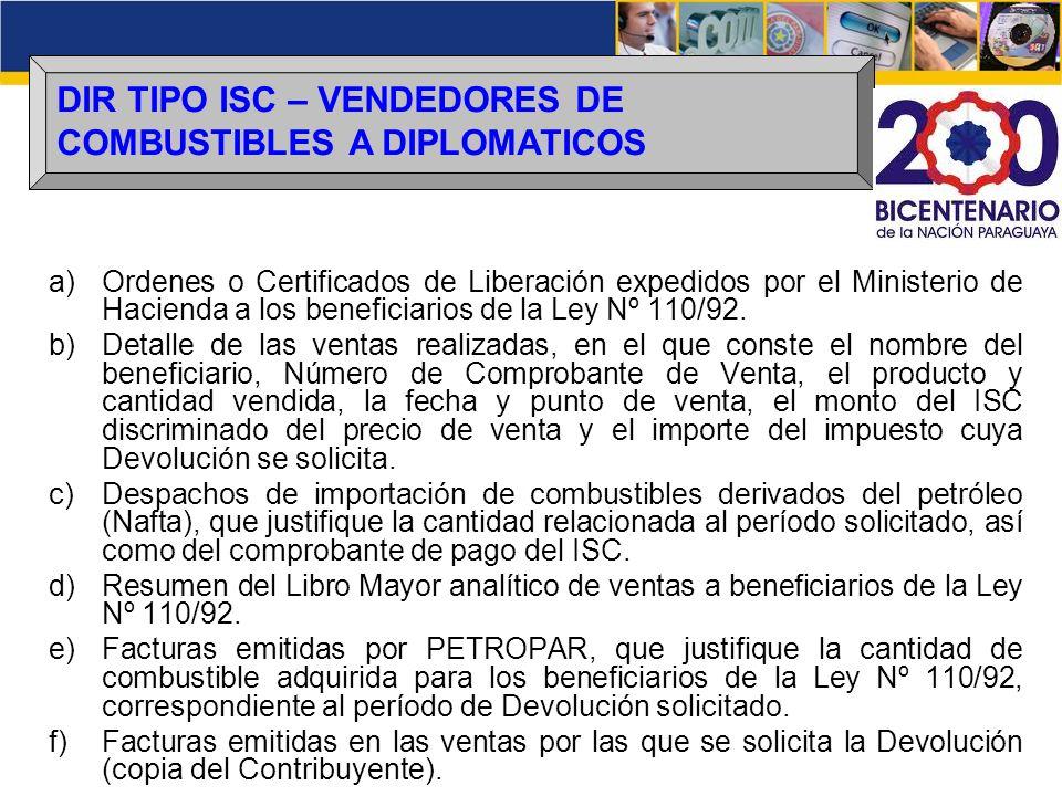 DIR TIPO ISC – VENDEDORES DE COMBUSTIBLES A DIPLOMATICOS a)Ordenes o Certificados de Liberación expedidos por el Ministerio de Hacienda a los benefici