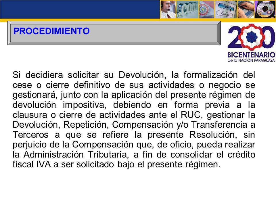 PROCEDIMIENTO Si decidiera solicitar su Devolución, la formalización del cese o cierre definitivo de sus actividades o negocio se gestionará, junto co