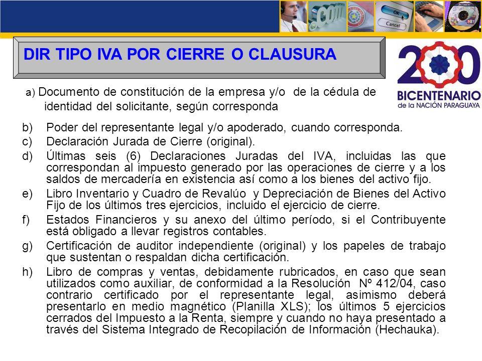 DIR TIPO IVA POR CIERRE O CLAUSURA b)Poder del representante legal y/o apoderado, cuando corresponda. c)Declaración Jurada de Cierre (original). d)Últ