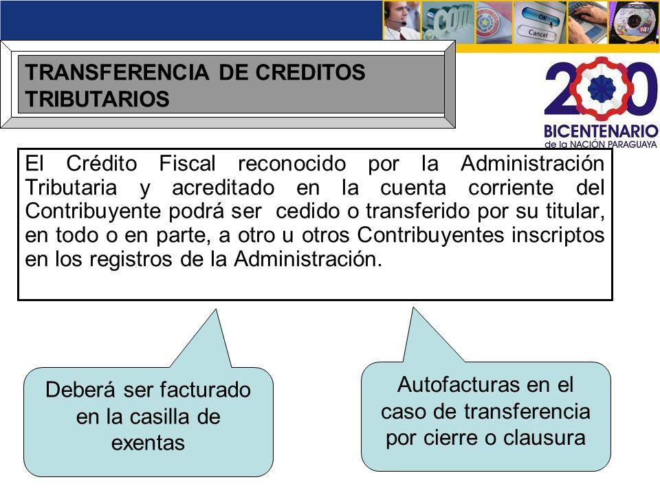 TRANSFERENCIA DE CREDITOS TRIBUTARIOS El Crédito Fiscal reconocido por la Administración Tributaria y acreditado en la cuenta corriente del Contribuye