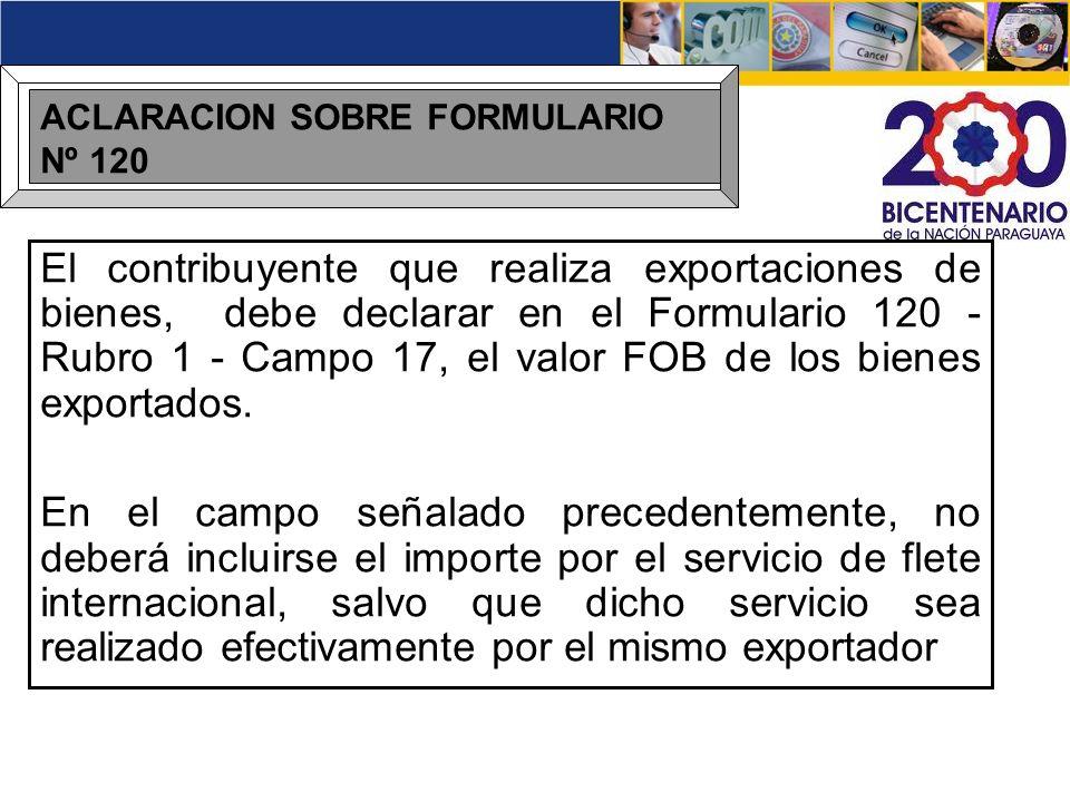 ACLARACION SOBRE FORMULARIO Nº 120 El contribuyente que realiza exportaciones de bienes, debe declarar en el Formulario 120 - Rubro 1 - Campo 17, el v