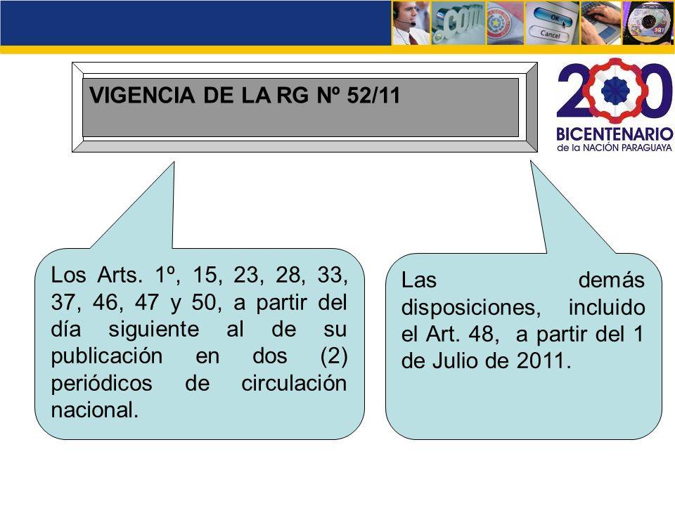VIGENCIA DE LA RG Nº 52/11 Los Arts. 1º, 15, 23, 28, 33, 37, 46, 47 y 50, a partir del día siguiente al de su publicación en dos (2) periódicos de cir