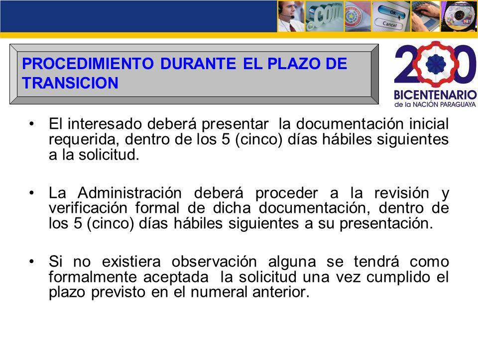 PROCEDIMIENTO DURANTE EL PLAZO DE TRANSICION El interesado deberá presentar la documentación inicial requerida, dentro de los 5 (cinco) días hábiles s