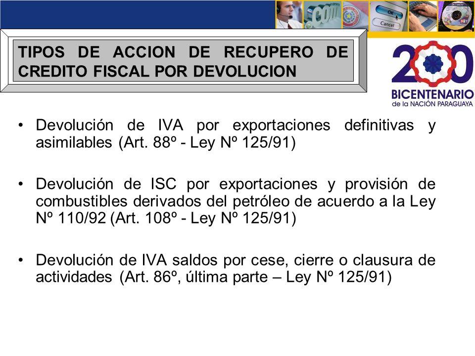 TIPOS DE ACCION DE RECUPERO DE CREDITO FISCAL POR DEVOLUCION Devolución de IVA por exportaciones definitivas y asimilables (Art. 88º - Ley Nº 125/91)