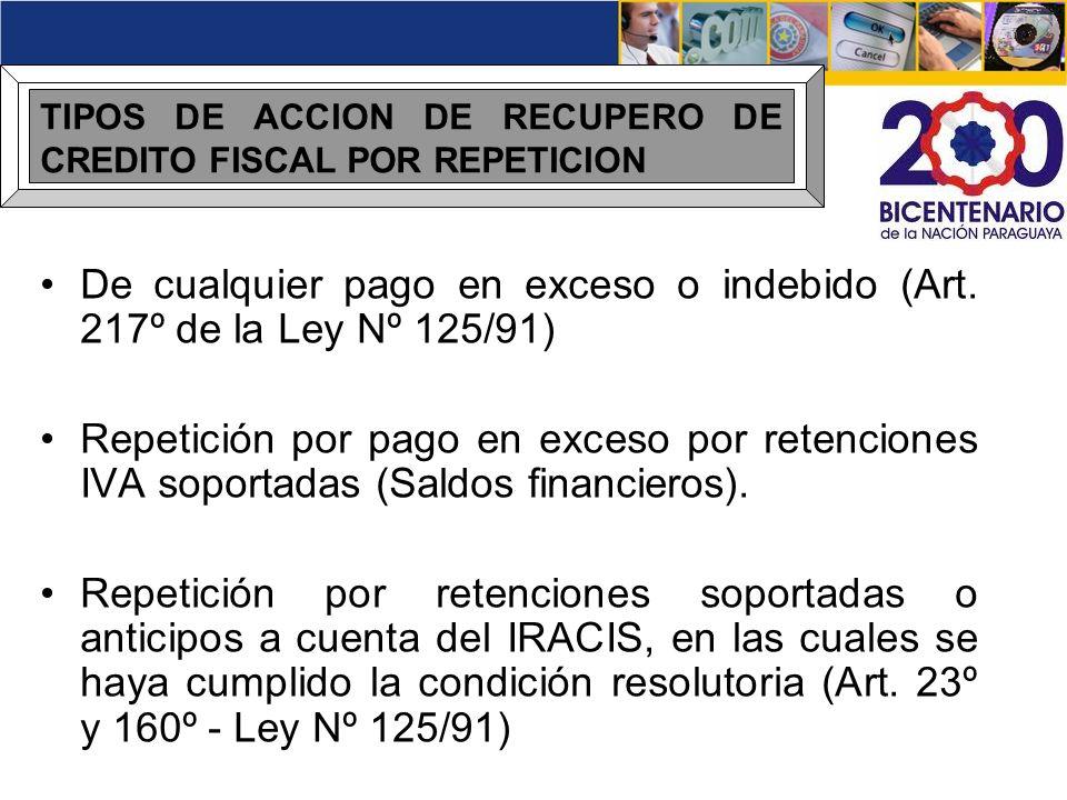 TIPOS DE ACCION DE RECUPERO DE CREDITO FISCAL POR REPETICION De cualquier pago en exceso o indebido (Art. 217º de la Ley Nº 125/91) Repetición por pag