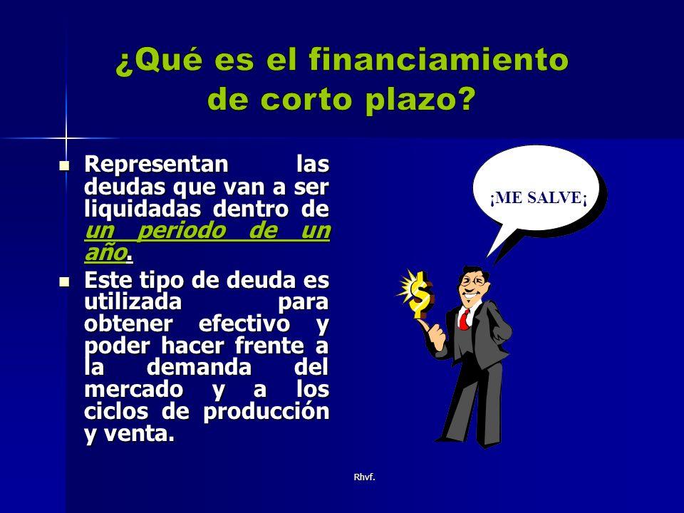 Rhvf.Representan las deudas que van a ser liquidadas dentro de un periodo de un año.