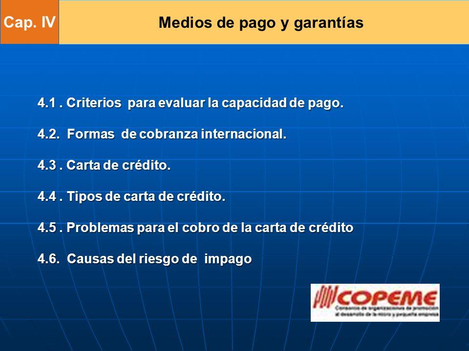 Medios de pago y garantías 4.1. Criterios para evaluar la capacidad de pago. 4.2. Formas de cobranza internacional. 4.3. Carta de crédito. 4.4. Tipos