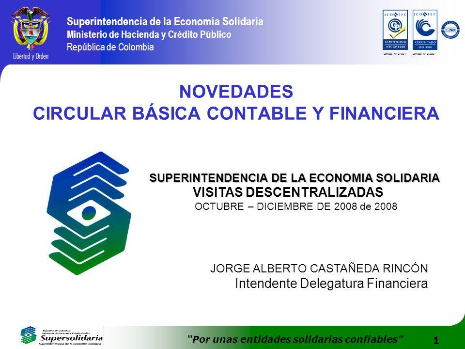 1 Superintendencia de la Economía Solidaria Ministerio de Hacienda y Crédito Público República de Colombia Por unas entidades solidarias confiables Ce
