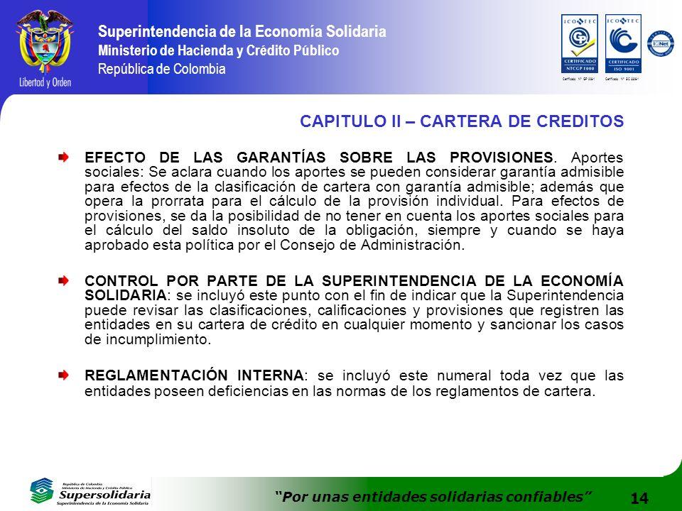 14 Superintendencia de la Economía Solidaria Ministerio de Hacienda y Crédito Público República de Colombia Por unas entidades solidarias confiables Certificado N° GP 006-1Certificado N° SC 3306-1 CAPITULO II – CARTERA DE CREDITOS EFECTO DE LAS GARANTÍAS SOBRE LAS PROVISIONES.