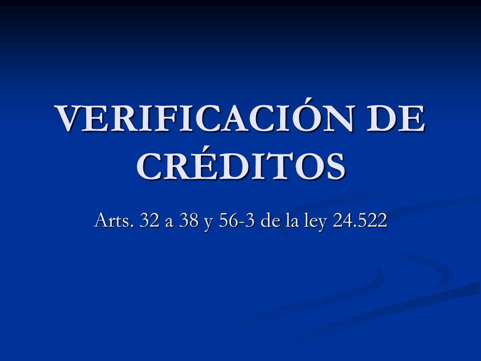 VERIFICACIÓN DE CRÉDITOS Arts. 32 a 38 y 56-3 de la ley 24.522