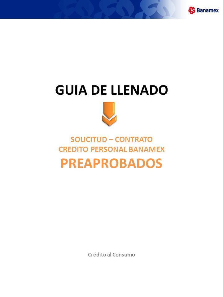 GUIA DE LLENADO SOLICITUD – CONTRATO CREDITO PERSONAL BANAMEX PREAPROBADOS Crédito al Consumo
