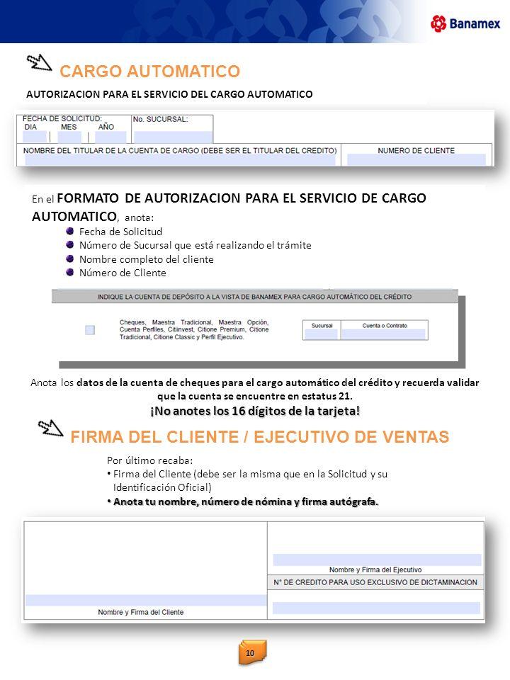 En el FORMATO DE AUTORIZACION PARA EL SERVICIO DE CARGO AUTOMATICO, anota: Fecha de Solicitud Número de Sucursal que está realizando el trámite Nombre
